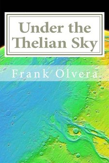 Under the Thelian Sky by Frank Olvera, ISBN 9781494232283, ASIN B00GTQBY04